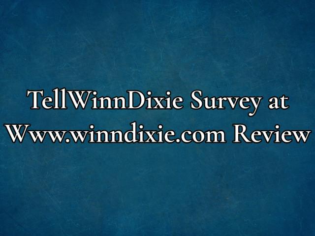 TellWinnDixie Survey at Www.winndixie.com Review